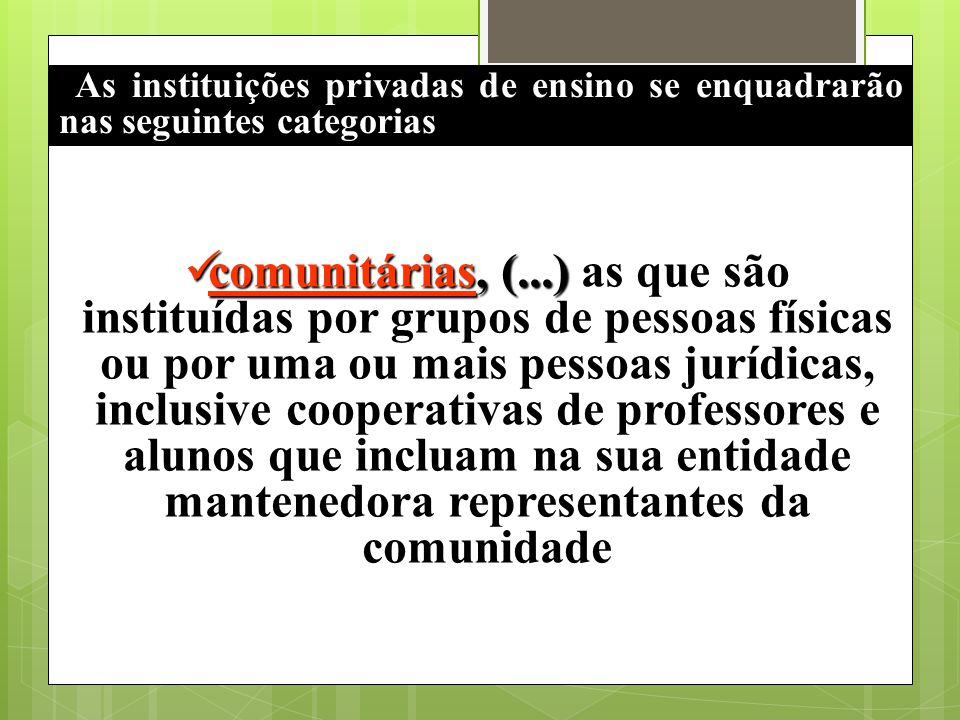 As instituições privadas de ensino se enquadrarão nas seguintes categorias comunitárias, (...) comunitárias, (...) as que são instituídas por grupos d