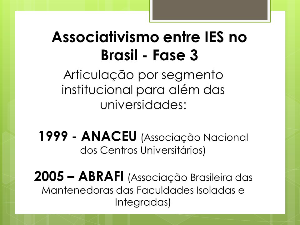 Associativismo entre IES no Brasil - Fase 3 Articulação por segmento institucional para além das universidades: 1999 - ANACEU (Associação Nacional dos