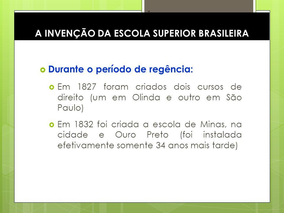 7 Durante o período de regência: Em 1827 foram criados dois cursos de direito (um em Olinda e outro em São Paulo) Em 1832 foi criada a escola de Minas