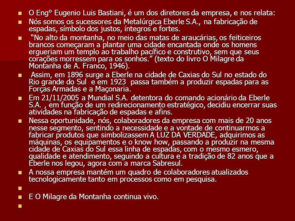 O Eng° Eugenio Luis Bastiani, é um dos diretores da empresa, e nos relata: O Eng° Eugenio Luis Bastiani, é um dos diretores da empresa, e nos relata: