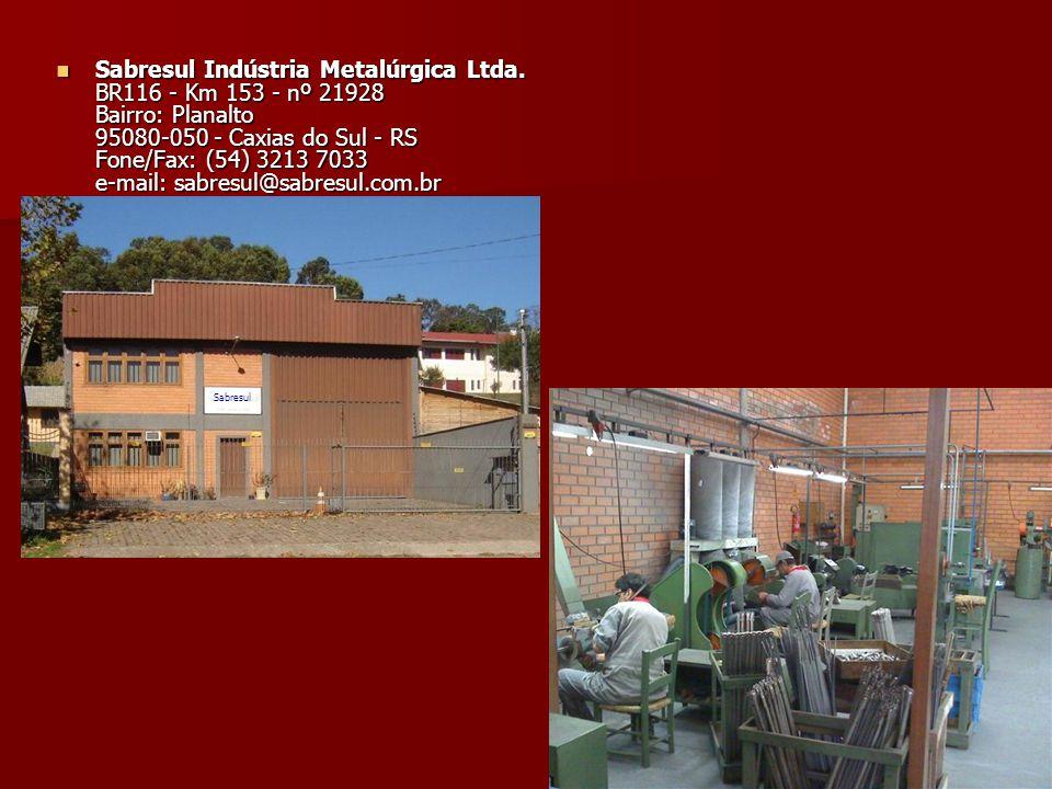 Sabresul Indústria Metalúrgica Ltda. BR116 - Km 153 - nº 21928 Bairro: Planalto 95080-050 - Caxias do Sul - RS Fone/Fax: (54) 3213 7033 e-mail: sabres