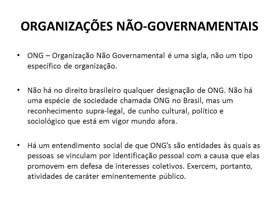 ORGANIZAÇÕES NÃO-GOVERNAMENTAIS ONG – Organização Não Governamental é uma sigla, não um tipo específico de organização. Não há no direito brasileiro q