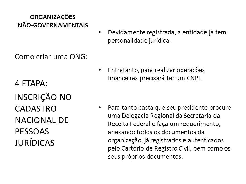 ORGANIZAÇÕES NÃO-GOVERNAMENTAIS Como criar uma ONG: 4 ETAPA: INSCRIÇÃO NO CADASTRO NACIONAL DE PESSOAS JURÍDICAS Devidamente registrada, a entidade já