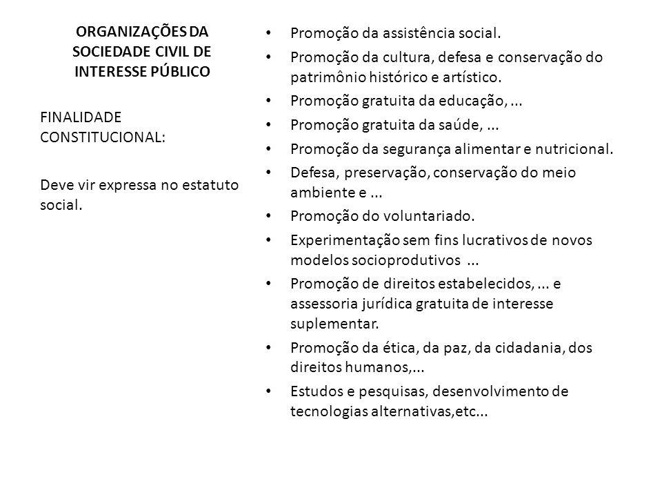 ORGANIZAÇÕES DA SOCIEDADE CIVIL DE INTERESSE PÚBLICO FINALIDADE CONSTITUCIONAL: Deve vir expressa no estatuto social. Promoção da assistência social.