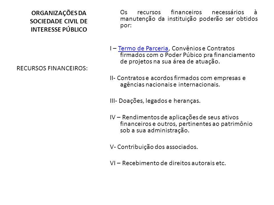 Os recursos financeiros necessários à manutenção da instituição poderão ser obtidos por: I – Termo de Parceria, Convênios e Contratos firmados com o P