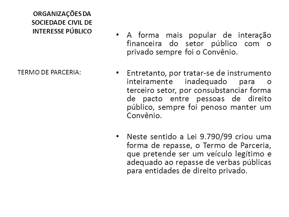 ORGANIZAÇÕES DA SOCIEDADE CIVIL DE INTERESSE PÚBLICO TERMO DE PARCERIA: A forma mais popular de interação financeira do setor público com o privado se