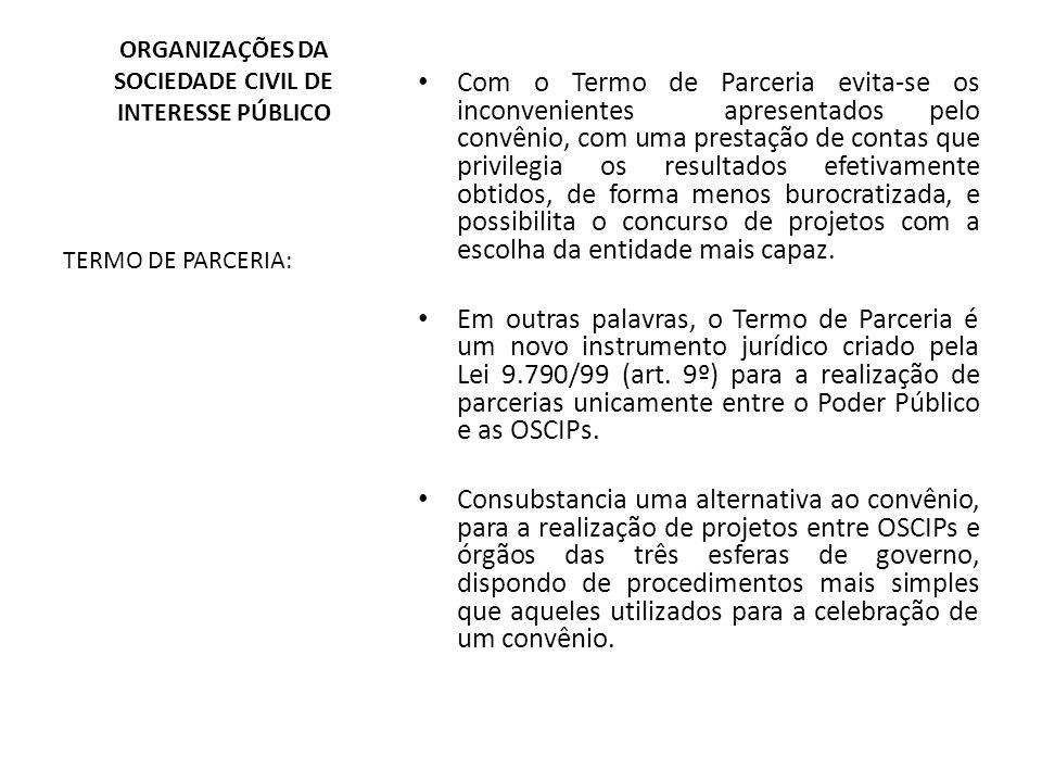 ORGANIZAÇÕES DA SOCIEDADE CIVIL DE INTERESSE PÚBLICO TERMO DE PARCERIA: Com o Termo de Parceria evita-se os inconvenientes apresentados pelo convênio,