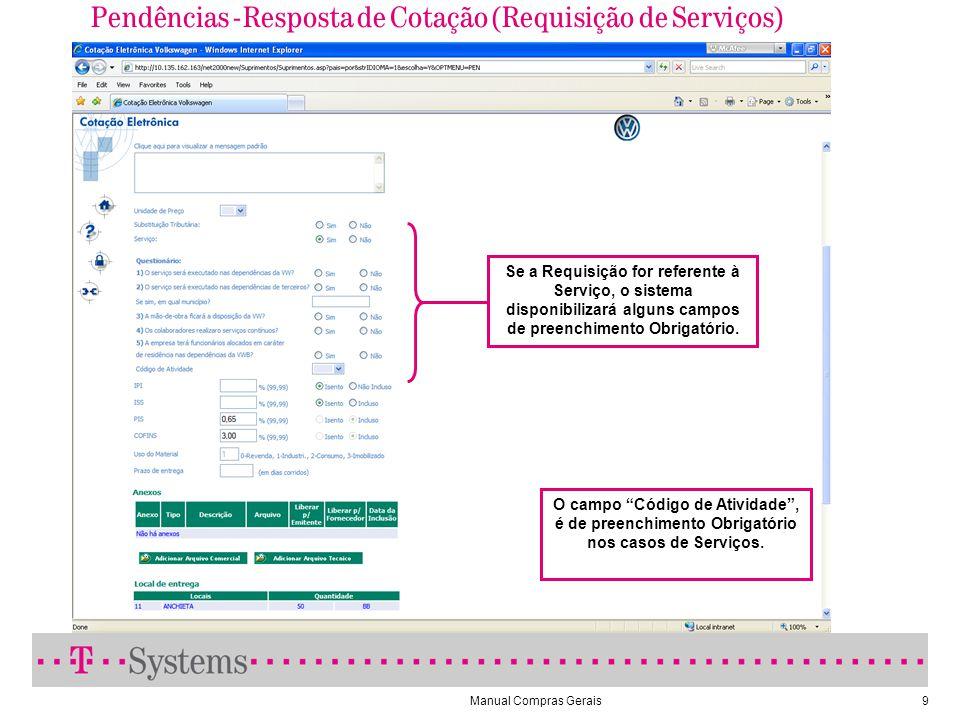 Manual Compras Gerais9 Pendências - Resposta de Cotação (Requisição de Serviços) O campo Código de Atividade, é de preenchimento Obrigatório nos casos de Serviços.