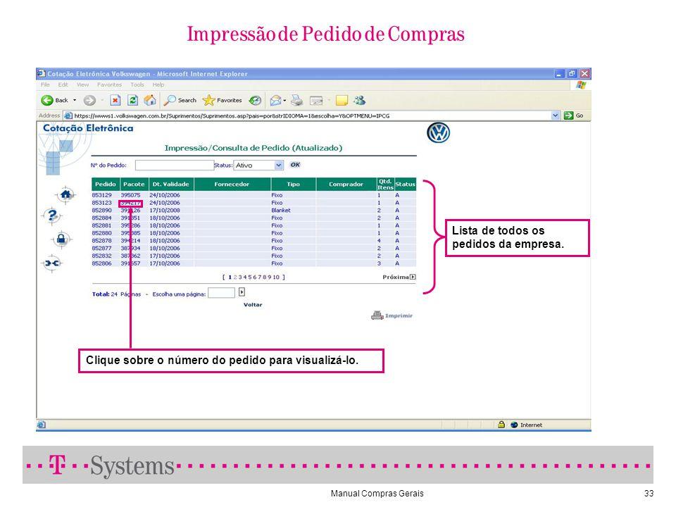 Manual Compras Gerais33 Impressão de Pedido de Compras Clique sobre o número do pedido para visualizá-lo. Lista de todos os pedidos da empresa.