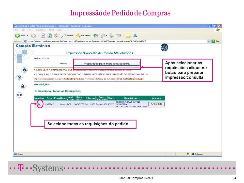 Manual Compras Gerais34 Impressão de Pedido de Compras Selecione todas as requisições do pedido.