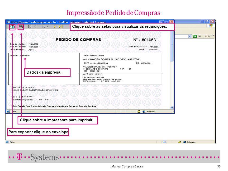 Manual Compras Gerais35 Impressão de Pedido de Compras Dados da empresa. Clique sobre as setas para visualizar as requisições. Clique sobre a impresso