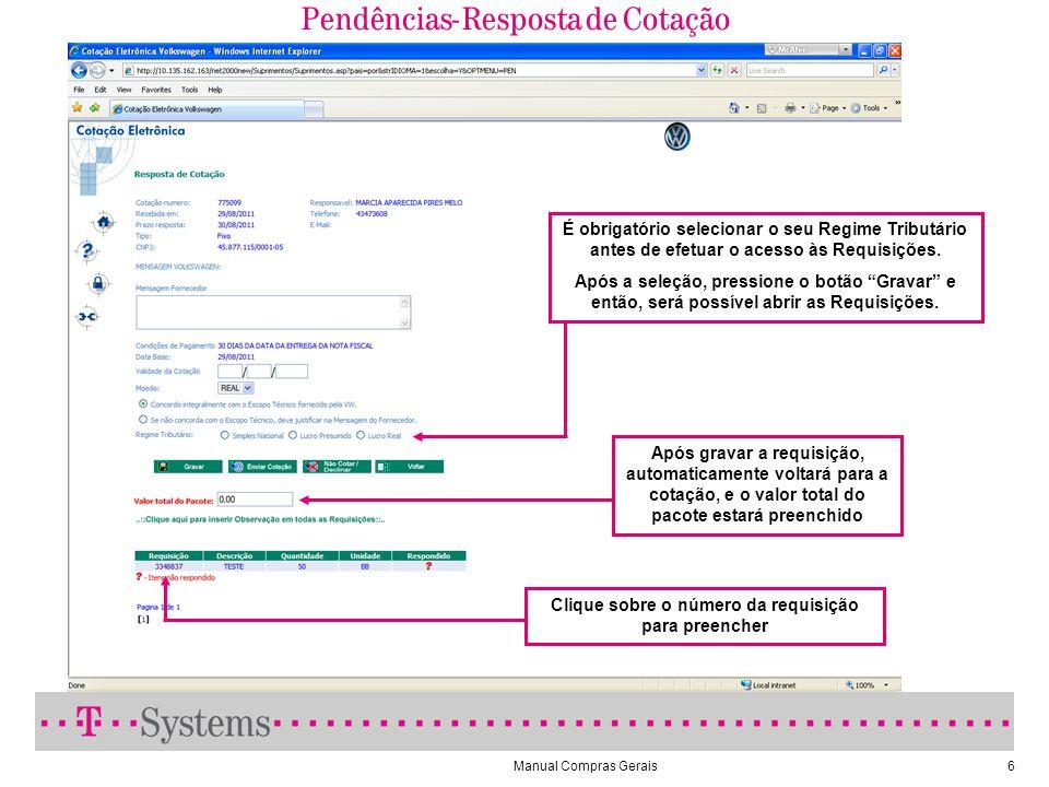 Manual Compras Gerais6 Pendências- Resposta de Cotação Clique sobre o número da requisição para preencher Após gravar a requisição, automaticamente vo