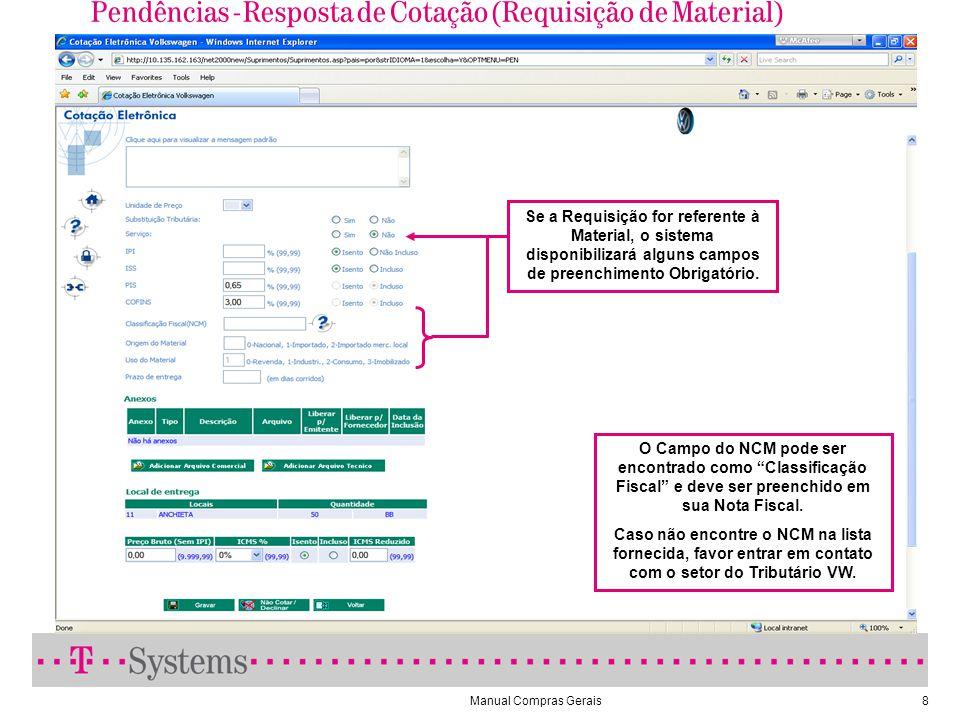 Manual Compras Gerais8 Pendências - Resposta de Cotação (Requisição de Material) Se a Requisição for referente à Material, o sistema disponibilizará a