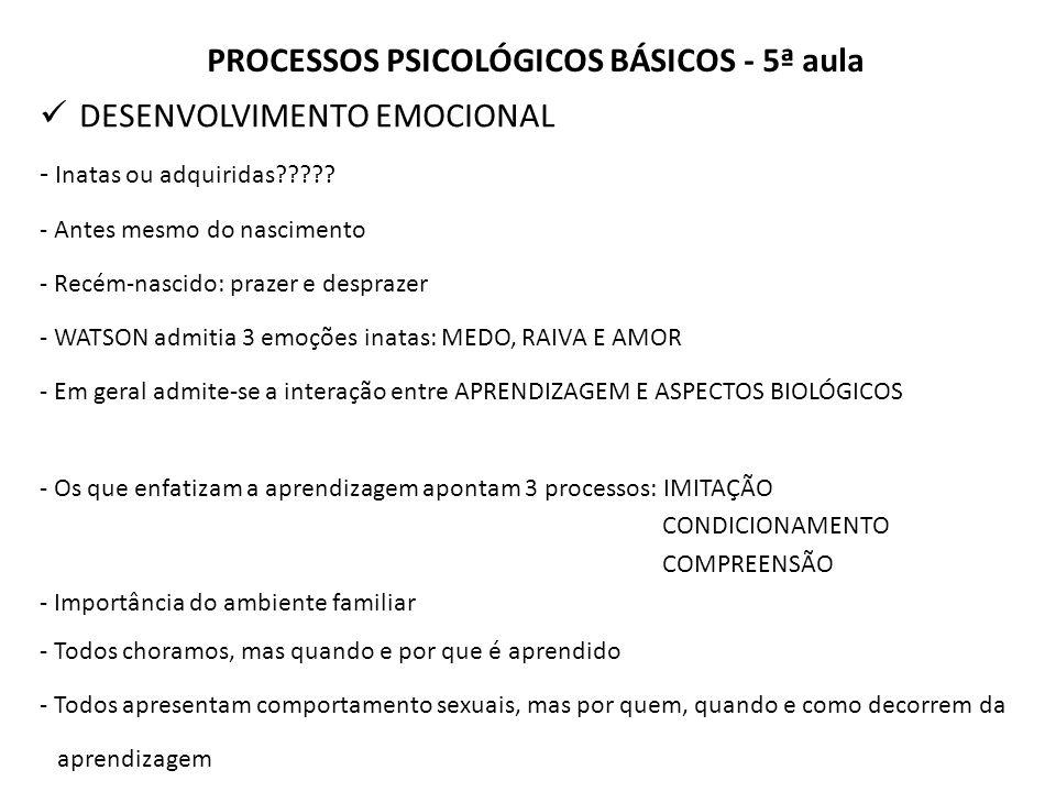 PROCESSOS PSICOLÓGICOS BÁSICOS - 5ª aula DESENVOLVIMENTO EMOCIONAL - Inatas ou adquiridas????.