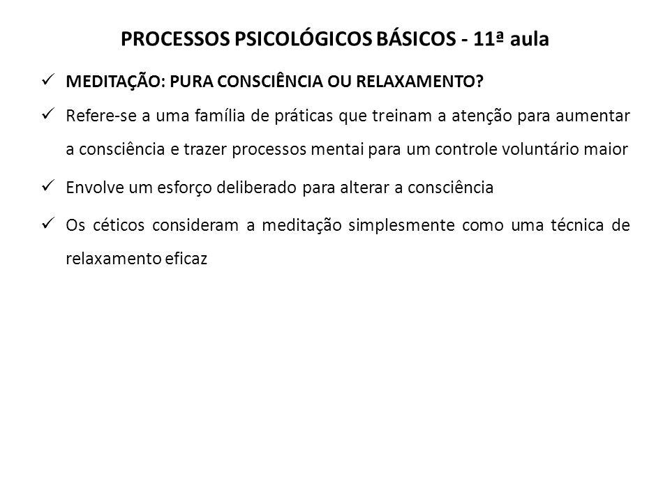 PROCESSOS PSICOLÓGICOS BÁSICOS - 11ª aula MEDITAÇÃO: PURA CONSCIÊNCIA OU RELAXAMENTO.