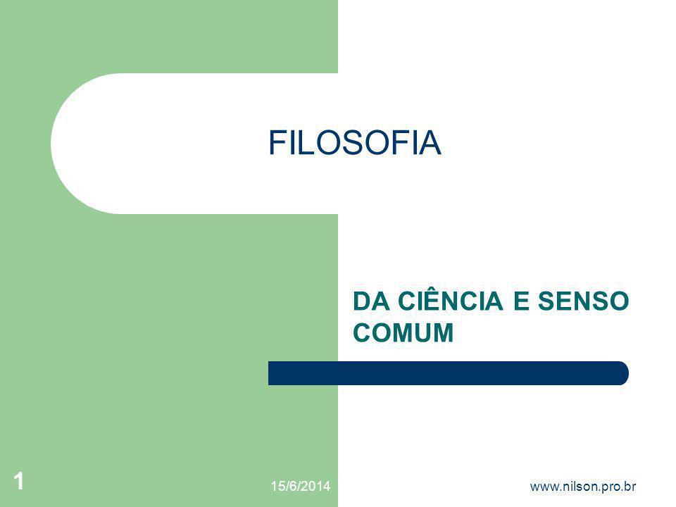 FILOSOFIA DA CIÊNCIA E SENSO COMUM 15/6/2014www.nilson.pro.br 1