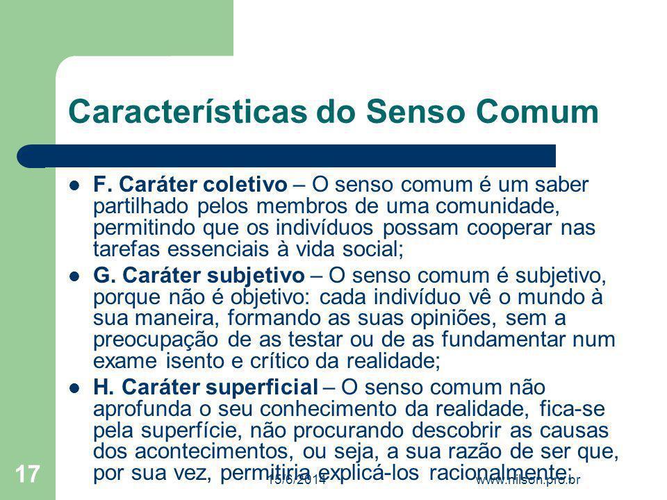 Características do Senso Comum F. Caráter coletivo – O senso comum é um saber partilhado pelos membros de uma comunidade, permitindo que os indivíduos