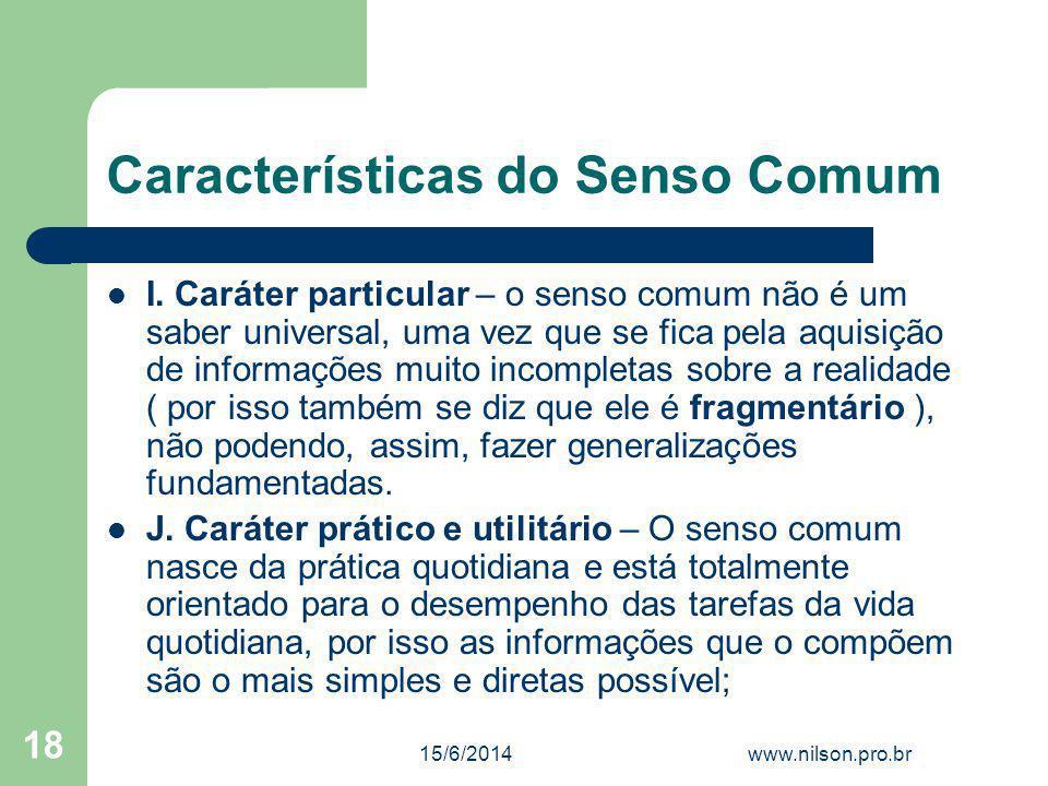 Características do Senso Comum I. Caráter particular – o senso comum não é um saber universal, uma vez que se fica pela aquisição de informações muito