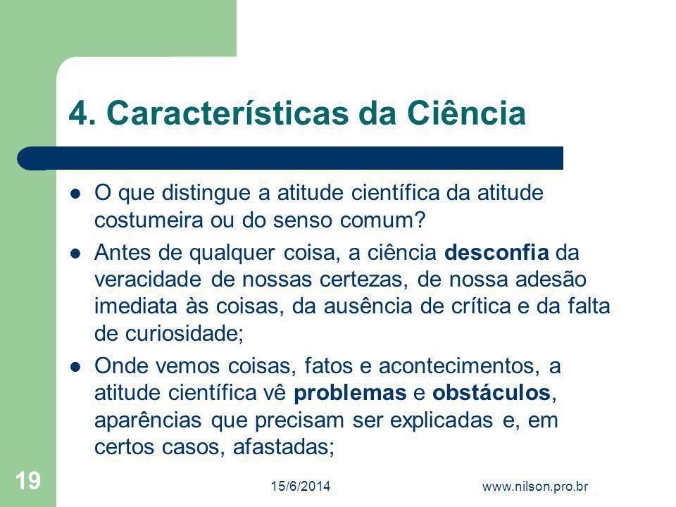 4. Características da Ciência O que distingue a atitude científica da atitude costumeira ou do senso comum? Antes de qualquer coisa, a ciência desconf