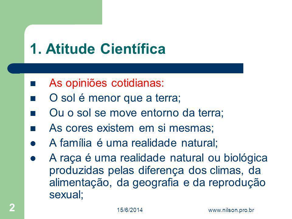 1. Atitude Científica As opiniões cotidianas: O sol é menor que a terra; Ou o sol se move entorno da terra; As cores existem em si mesmas; A família é