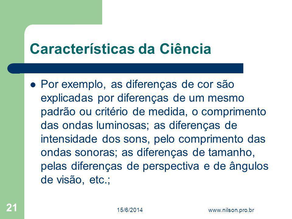 Características da Ciência Por exemplo, as diferenças de cor são explicadas por diferenças de um mesmo padrão ou critério de medida, o comprimento das