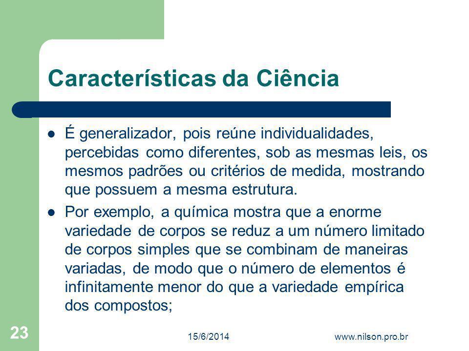 Características da Ciência É generalizador, pois reúne individualidades, percebidas como diferentes, sob as mesmas leis, os mesmos padrões ou critério