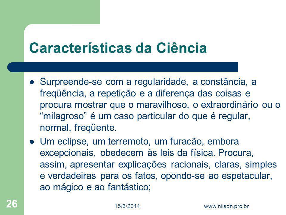 Características da Ciência Surpreende-se com a regularidade, a constância, a freqüência, a repetição e a diferença das coisas e procura mostrar que o