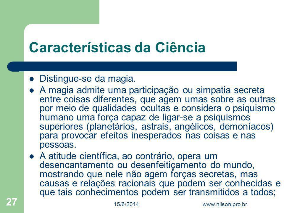 Características da Ciência Distingue-se da magia. A magia admite uma participação ou simpatia secreta entre coisas diferentes, que agem umas sobre as