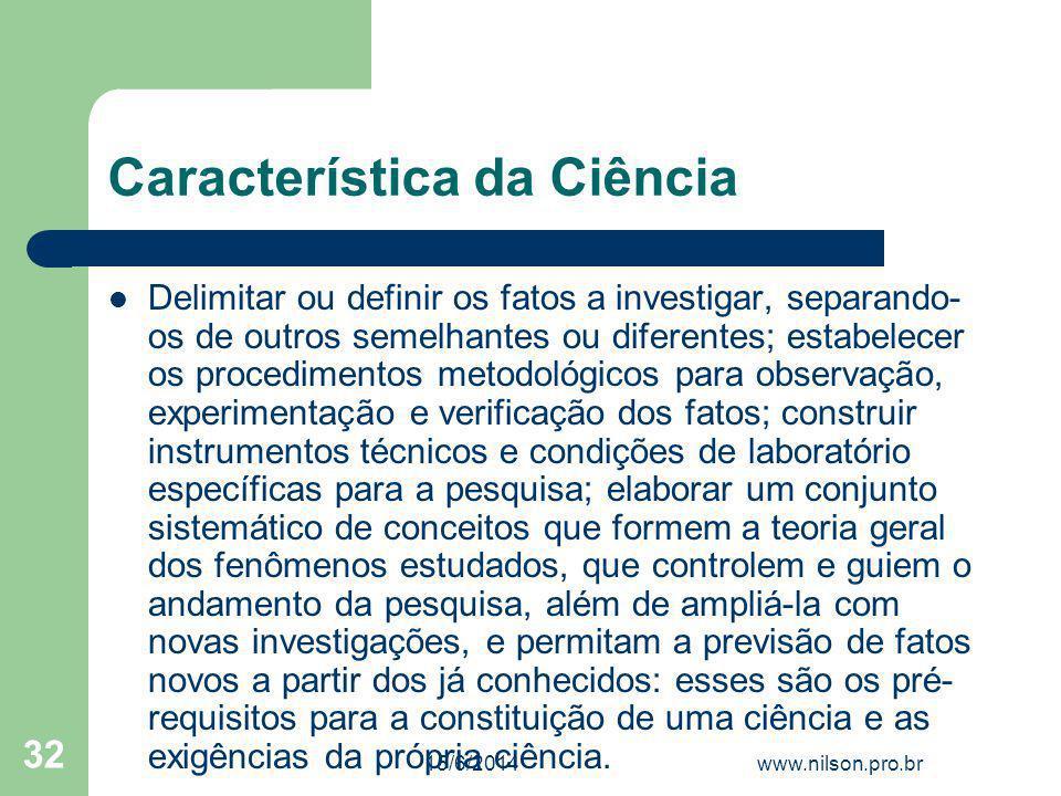 Característica da Ciência Delimitar ou definir os fatos a investigar, separando- os de outros semelhantes ou diferentes; estabelecer os procedimentos