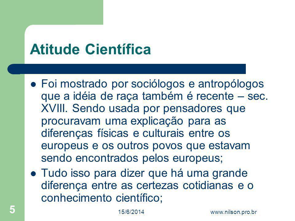 Atitude Científica Foi mostrado por sociólogos e antropólogos que a idéia de raça também é recente – sec. XVIII. Sendo usada por pensadores que procur