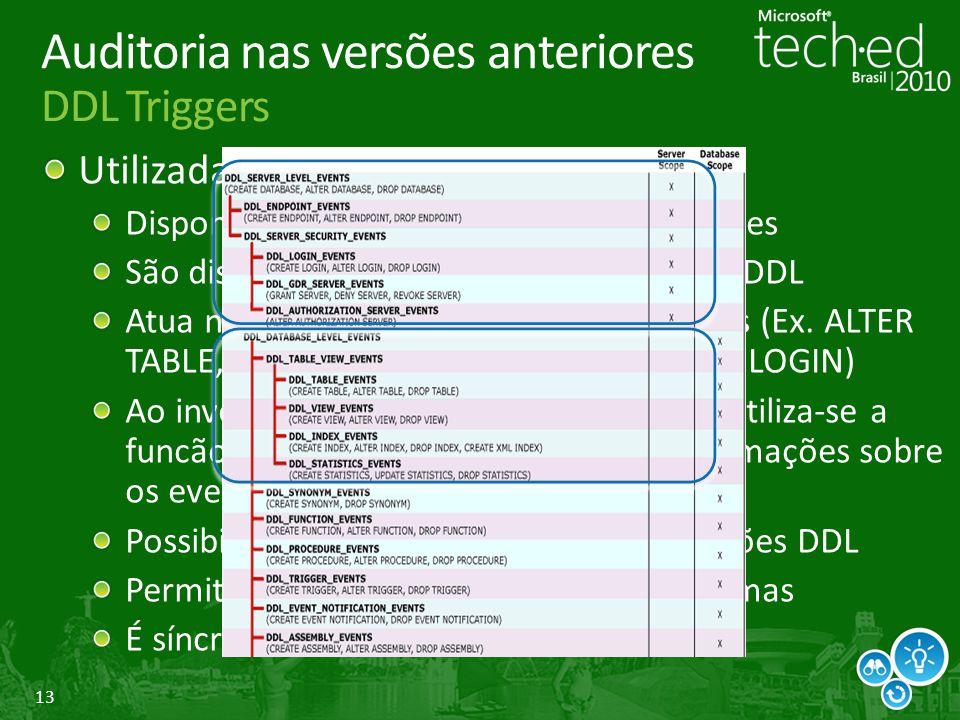 13 Auditoria nas versões anteriores DDL Triggers Utilizada para auditar operações DDL Disponível no SQL Server 2005 e superiores São disparadas em res