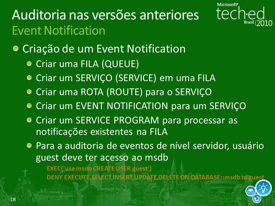 18 Auditoria nas versões anteriores Event Notification Criação de um Event Notification Criar uma FILA (QUEUE) Criar um SERVIÇO (SERVICE) em uma FILA