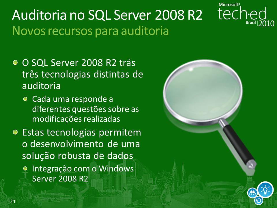 21 Auditoria no SQL Server 2008 R2 Novos recursos para auditoria O SQL Server 2008 R2 trás três tecnologias distintas de auditoria Cada uma responde a