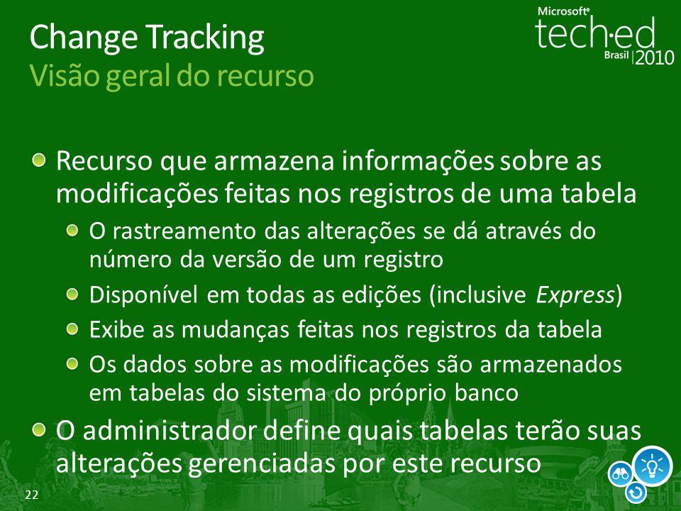 22 Change Tracking Visão geral do recurso Recurso que armazena informações sobre as modificações feitas nos registros de uma tabela O rastreamento das