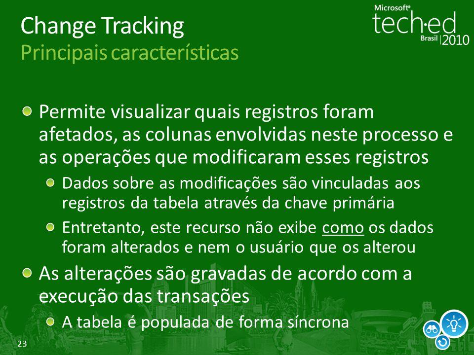 23 Change Tracking Principais características Permite visualizar quais registros foram afetados, as colunas envolvidas neste processo e as operações q