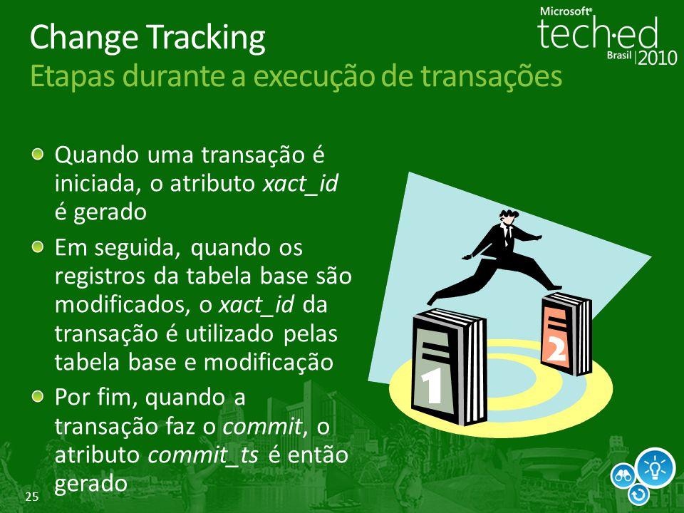 25 Change Tracking Etapas durante a execução de transações Quando uma transação é iniciada, o atributo xact_id é gerado Em seguida, quando os registro
