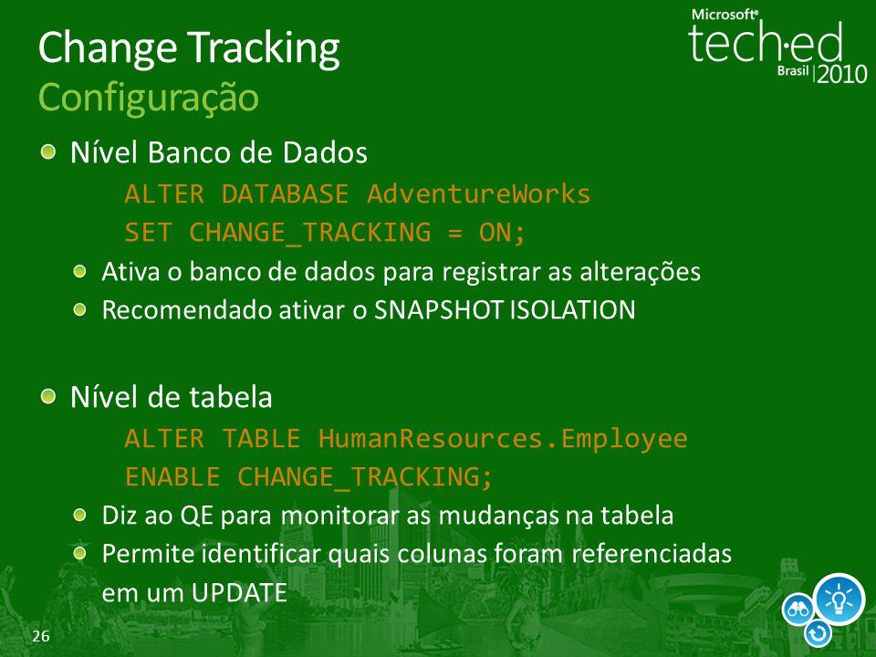 26 Change Tracking Configuração Nível Banco de Dados ALTER DATABASE AdventureWorks SET CHANGE_TRACKING = ON; Ativa o banco de dados para registrar as