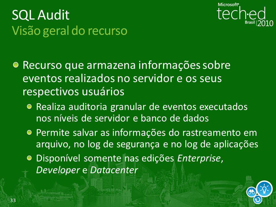 33 SQL Audit Visão geral do recurso Recurso que armazena informações sobre eventos realizados no servidor e os seus respectivos usuários Realiza audit