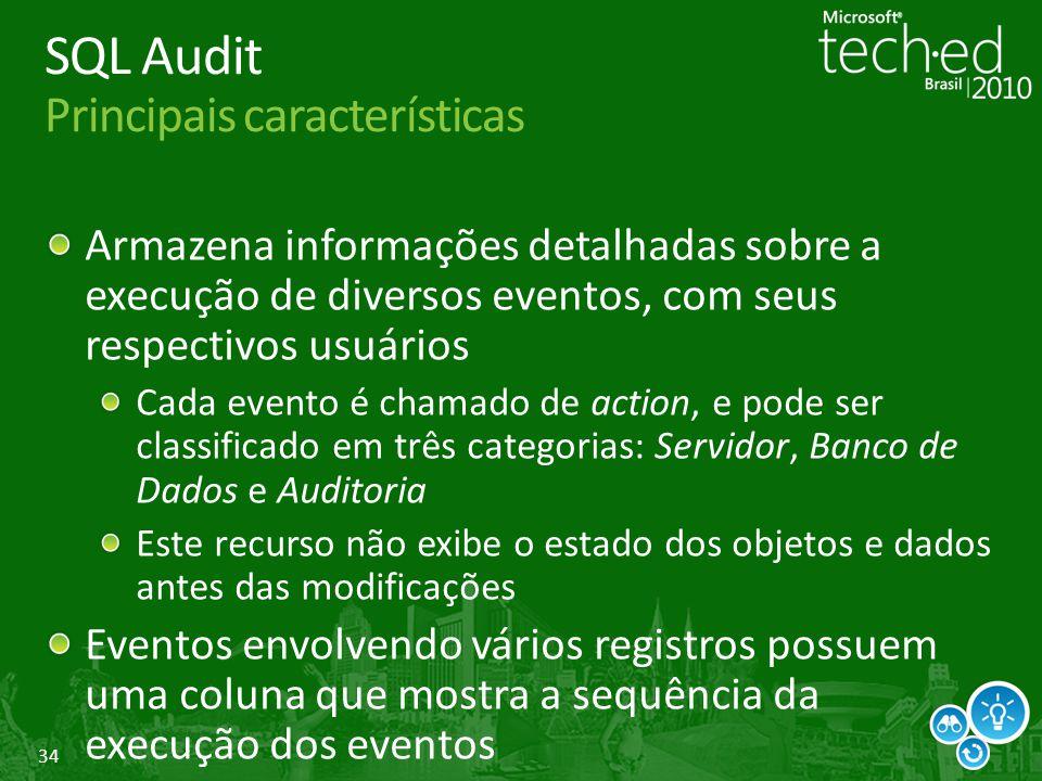 34 SQL Audit Principais características Armazena informações detalhadas sobre a execução de diversos eventos, com seus respectivos usuários Cada event
