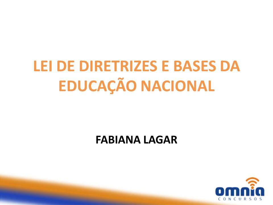LEI DE DIRETRIZES E BASES DA EDUCAÇÃO NACIONAL FABIANA LAGAR