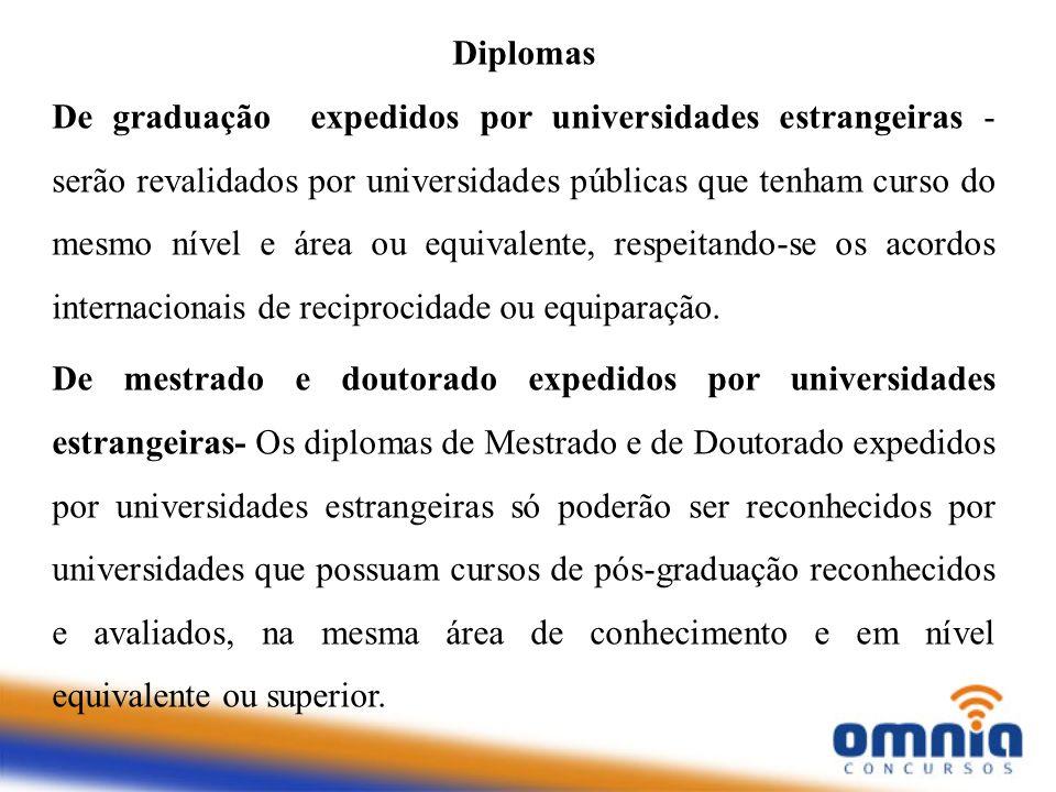 Diplomas De graduação expedidos por universidades estrangeiras - serão revalidados por universidades públicas que tenham curso do mesmo nível e área o