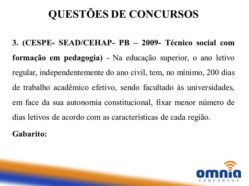 QUESTÕES DE CONCURSOS 3. (CESPE- SEAD/CEHAP- PB – 2009- Técnico social com formação em pedagogia) - Na educação superior, o ano letivo regular, indepe