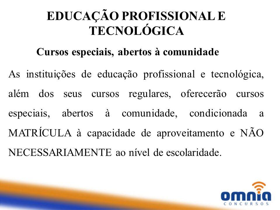 EDUCAÇÃO PROFISSIONAL E TECNOLÓGICA Cursos especiais, abertos à comunidade As instituições de educação profissional e tecnológica, além dos seus curso