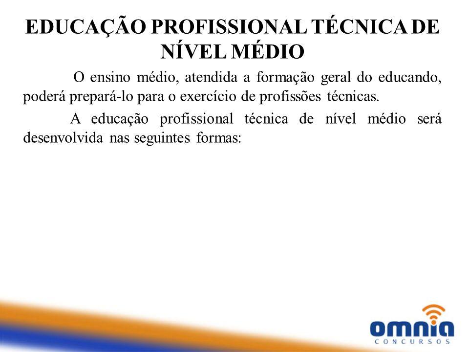 EDUCAÇÃO PROFISSIONAL TÉCNICA DE NÍVEL MÉDIO O ensino médio, atendida a formação geral do educando, poderá prepará-lo para o exercício de profissões t
