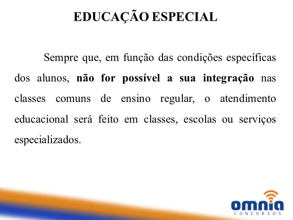 EDUCAÇÃO ESPECIAL Sempre que, em função das condições específicas dos alunos, não for possível a sua integração nas classes comuns de ensino regular,