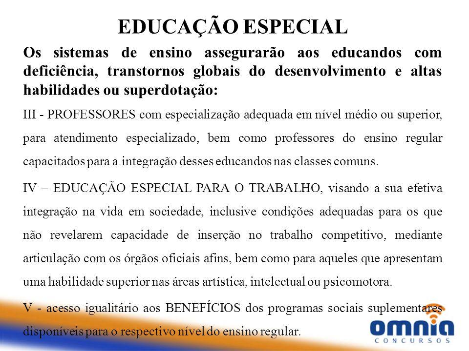 EDUCAÇÃO ESPECIAL Os sistemas de ensino assegurarão aos educandos com deficiência, transtornos globais do desenvolvimento e altas habilidades ou super