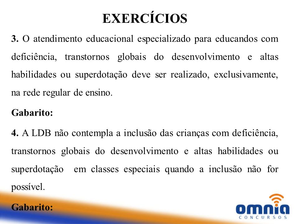 EXERCÍCIOS 3. O atendimento educacional especializado para educandos com deficiência, transtornos globais do desenvolvimento e altas habilidades ou su