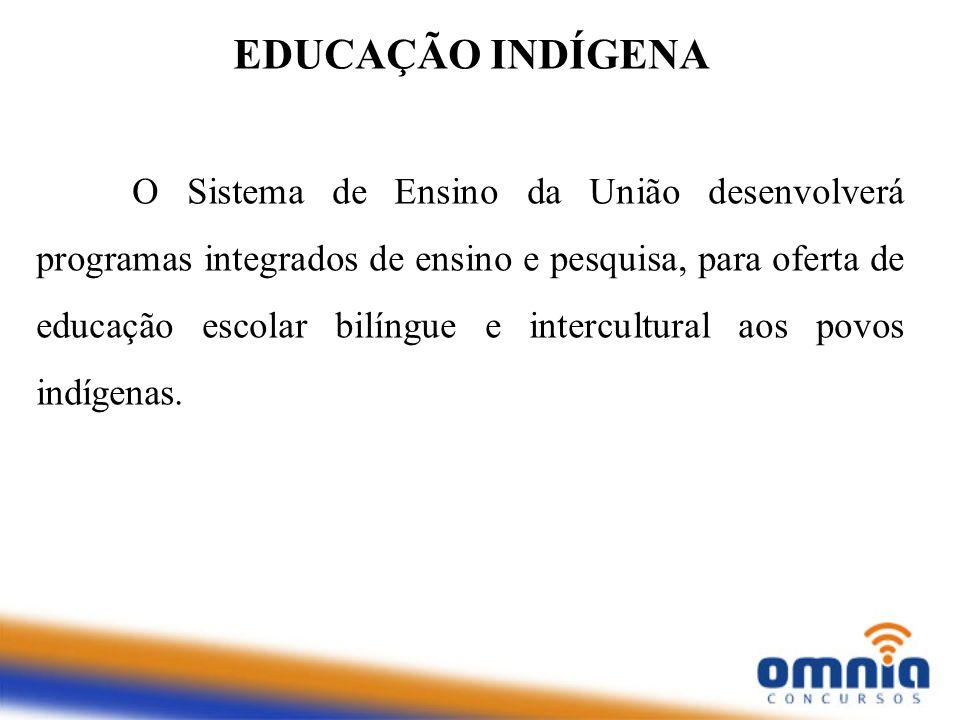 O Sistema de Ensino da União desenvolverá programas integrados de ensino e pesquisa, para oferta de educação escolar bilíngue e intercultural aos povo