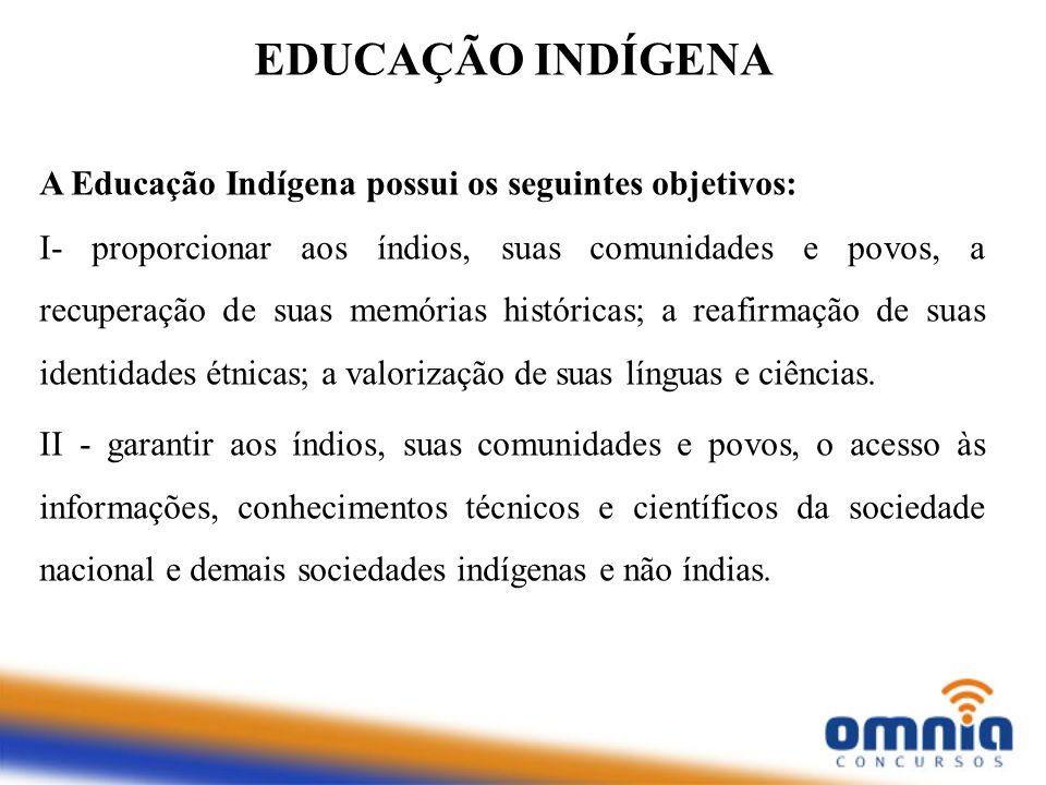 EDUCAÇÃO INDÍGENA A Educação Indígena possui os seguintes objetivos: I- proporcionar aos índios, suas comunidades e povos, a recuperação de suas memór