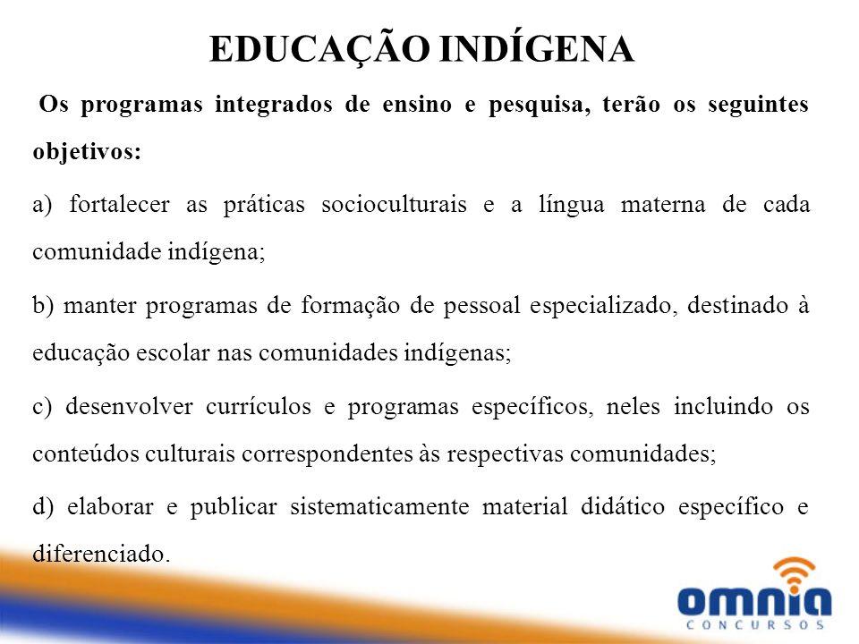 EDUCAÇÃO INDÍGENA Os programas integrados de ensino e pesquisa, terão os seguintes objetivos: a) fortalecer as práticas socioculturais e a língua mate